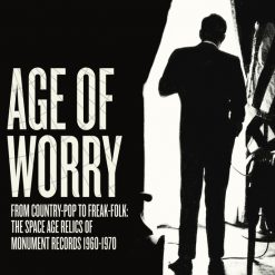 Age Of Worry - From Country-Pop to Freak-Folk, The Space Age Relics of Monument Records 1960 - 1970