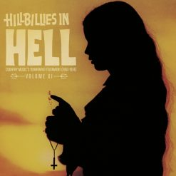 Hillbillies in Hell volume XI - country music's tormented testament (1952 - 1974)