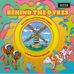 Behind The Dykes: Beat, Blues and Psychedelic Nuggets from The Lowlands 1964-1972