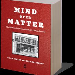 MIND OVER MATTER: The Myths & Mysteries of Detroit's Fortune Records (Kicks Books) - Billy Miller & Michael Hurtt (boek)