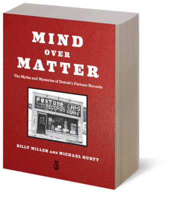 MIND OVER MATTER: The Myths & Mysteries of Detroit's Fortune Records (Kicks Books) - Billy Miller & Michael Hurtt (boek)