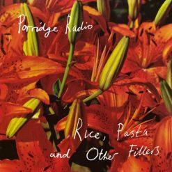 Porridge Radio - Rice, Pasta and Other Fillers
