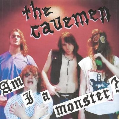 The Cavemen - am I a monster b/w schizophrenia 7""