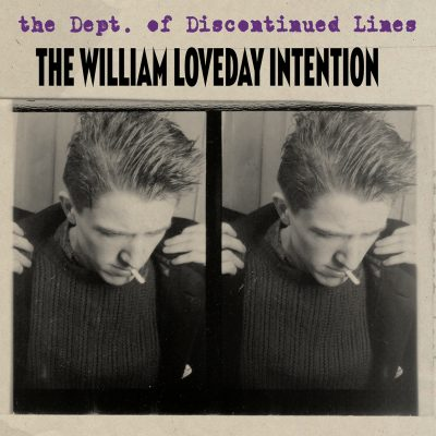 The William Loveday Intention - the dept. of discontinued lines