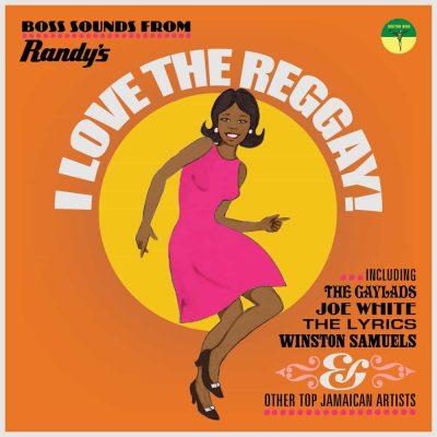 I Love The Reggay! Boss Sounds From Randy's Records