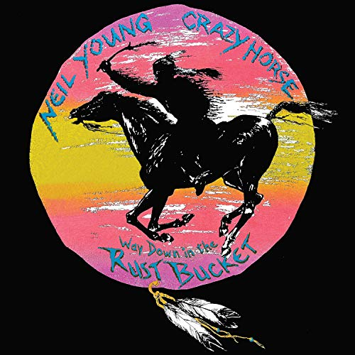 Neil Young and Crazy Horse - way down in the rust bucket