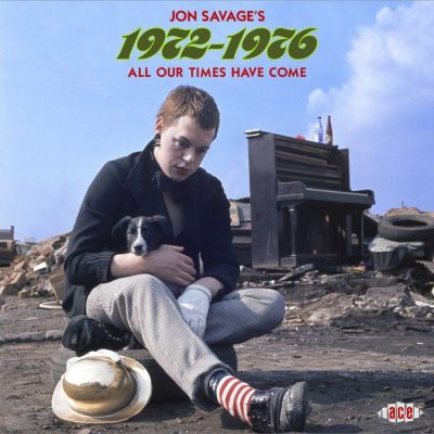 Jon Savage's 1972-1976 - All Our Times Have Come