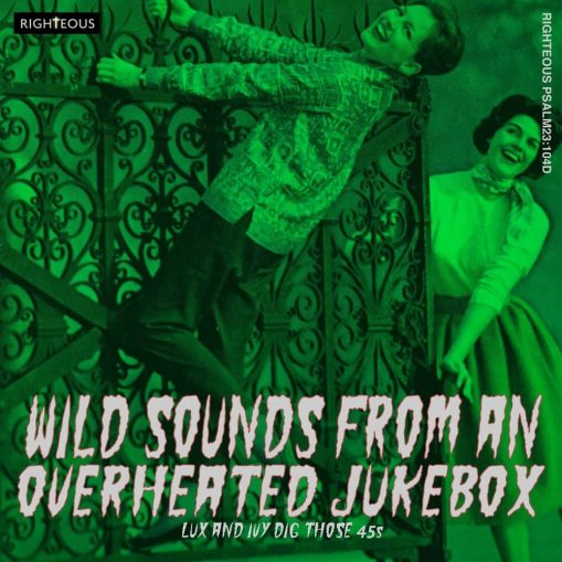 Wild Sounds From an Overheated Jukebox - Lux & Ivy dig those 45's
