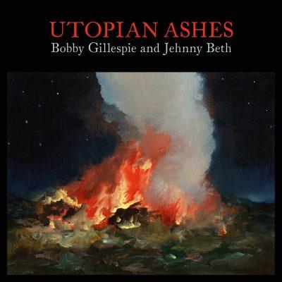 BOBBY GILLESPIE & JEHNNY BETH UTOPIAN ASHES