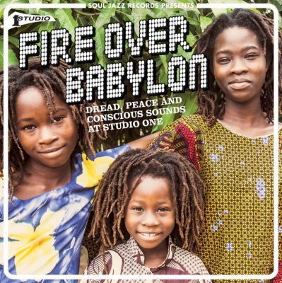 Fire Over Babylon - Dread, Peace and Conscious Sounds At Studio One