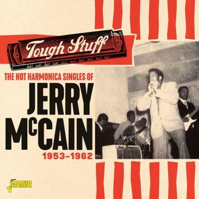 THE HOT HARMONICA SINGLES OF JERRY MCCAIN, TOUGH STUFF, 1953-1962