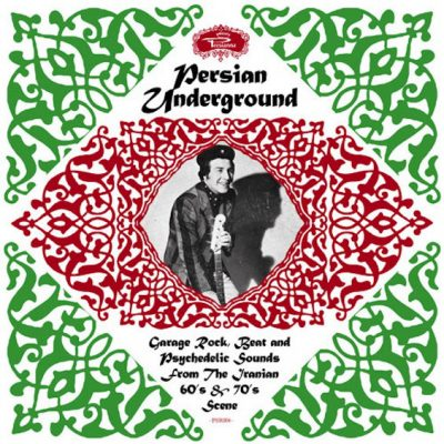 Persian Underground: Garage Rock, Beat and Psychedelic Sounds From The Iranian 60's and 70's Scene