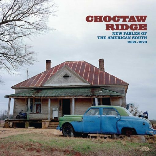Choctaw Ridge - New Fables of The American South 1968-1973