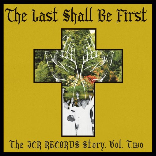 The Last Shall Be First: The JCR Records story. Volume 2