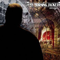My Morning Jacket - evil urges