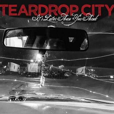Teardrop City - it's later than you think (expanded edition)