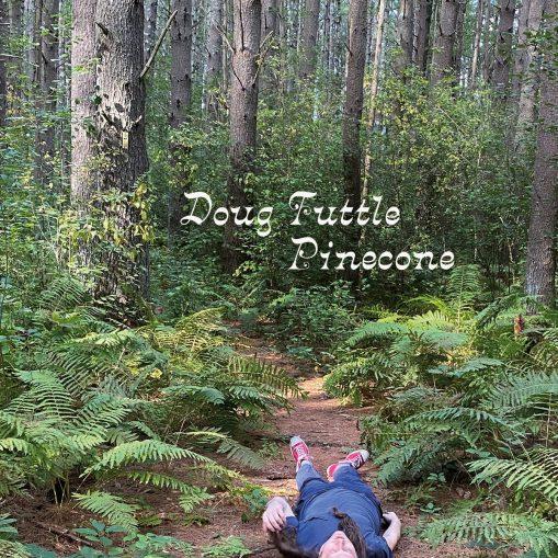 Doug Tuttle - pinecone