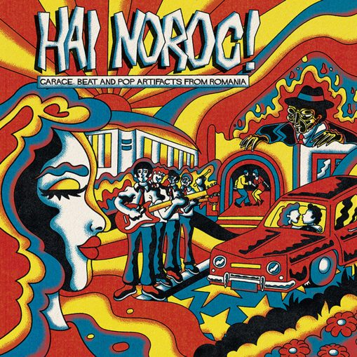 Hai Noroc! Garage, Beat And Pop Artifacts From Romania
